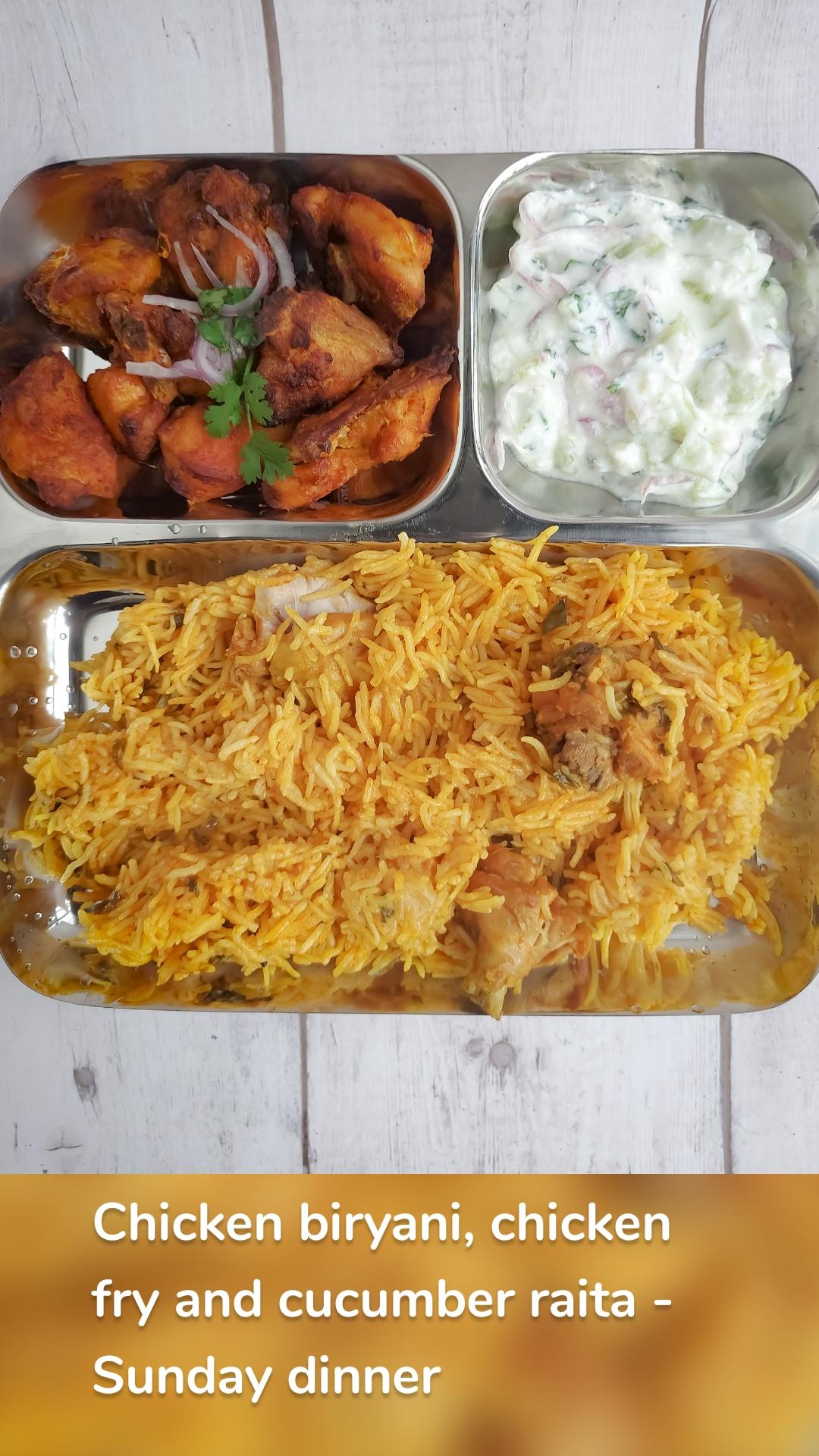 Chicken biryani, chicken fry and cucumber raita - Sunday dinner