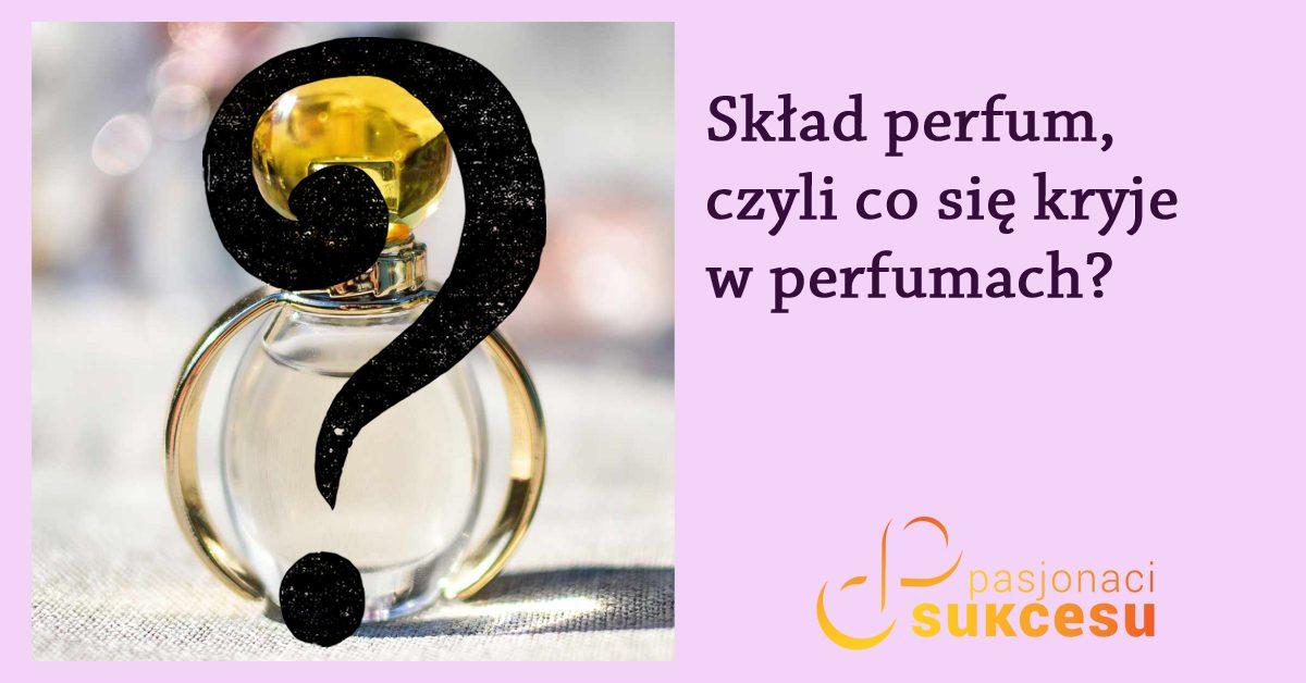 Skład perfum, czyli co się kryje w perfumach?