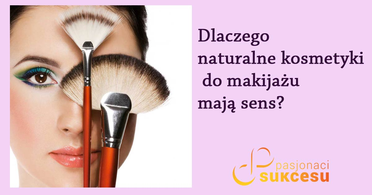 Naturalne kosmetyki do makijażu – sens czy nonsens?