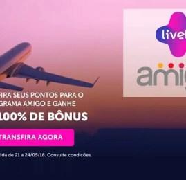 ÚLTIMA CHANCE: Transferência bonificada AMIGO e compra de pontos LIVELO!