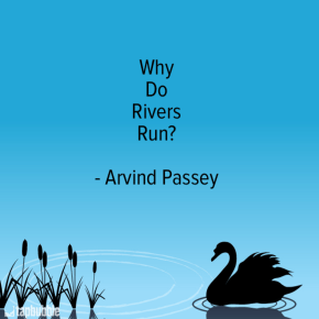 Why do rivers run? -- The poem