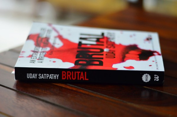 BRUTAL_Uday Satpathy_Uncorrected Bound Proof Copy from Westland Ltd_Bloody Good Book