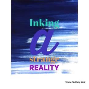 Inking a strange reality