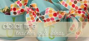 dollar tree - teacher gift ideas