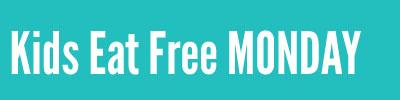 Kids Eat Free MONDAY