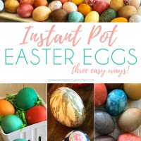 Instant Pot Easter Eggs - 3 Easy Ways!