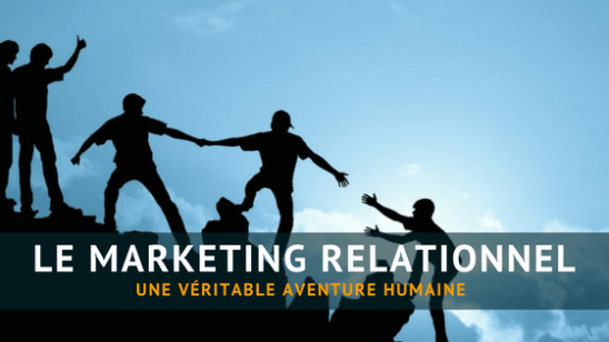 LE MARKETING RELATIONNEL UNE AVENTURE HUMAINE