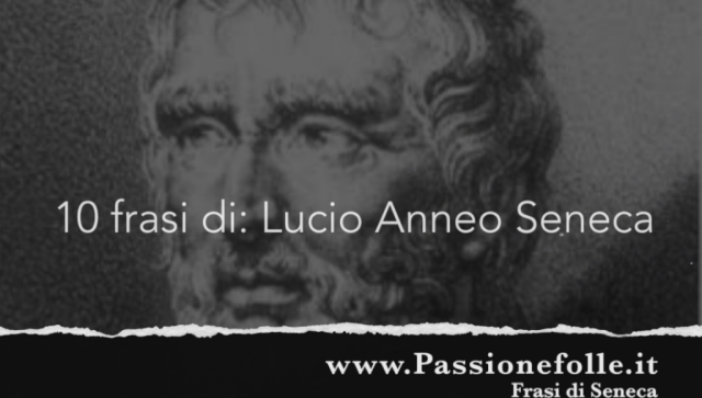 10 frasi di Lucio Anneo Seneca (Video)