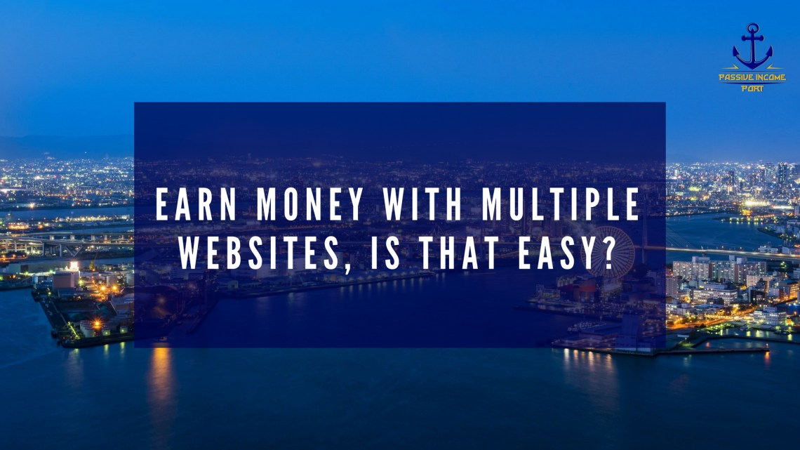 Earn Money with Multiple Websites, Is That Easy_