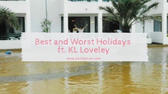 Best and Worst holidays - KL Loveley