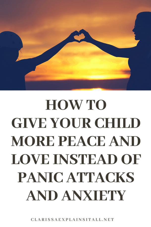 How To Give Your Child More Peace and Love Instead of Panic Attacks and Anxiety