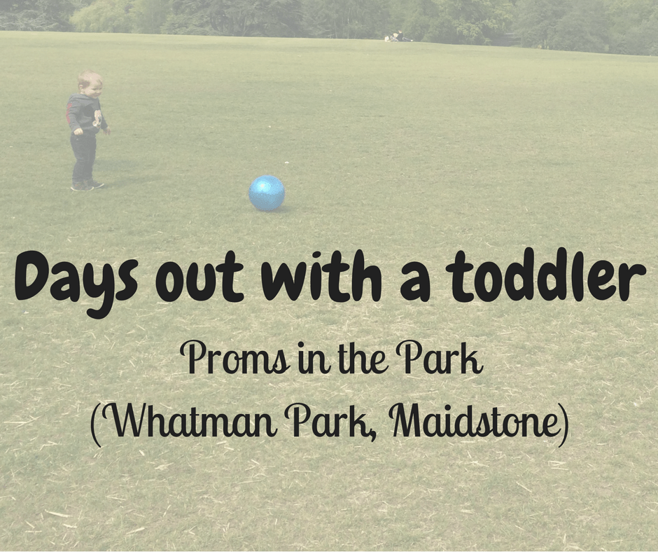 Days out with a toddler: Proms in the Park(Whatman Park – Maidstone)