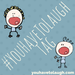 The #YouHaveToLaughTag – featuring me