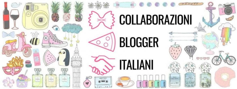Collaborazioni Blogger Italiani