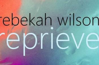 Reprieve Rebekah Wilson