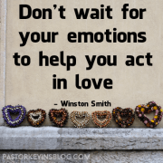 Blog-Winston-Smith-Dont-Wait-For-Your-Emotions-Love-08.07.14