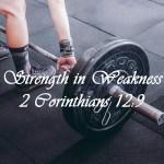 Strength in Weakness 2 Corinthians 12:9