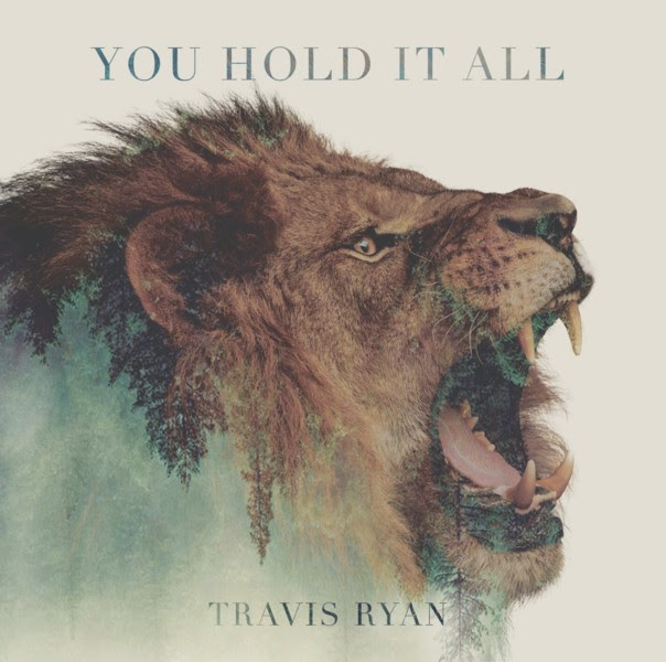 You Hold It All from Travis Ryan