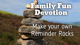 family fun devotion based on Joshua. Make your own reminder rocks
