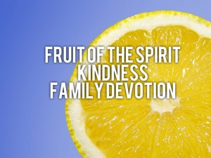 family devotion based on fruit of the spirit kindness