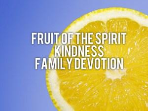 family devotion based on fruit of the spirit kindness