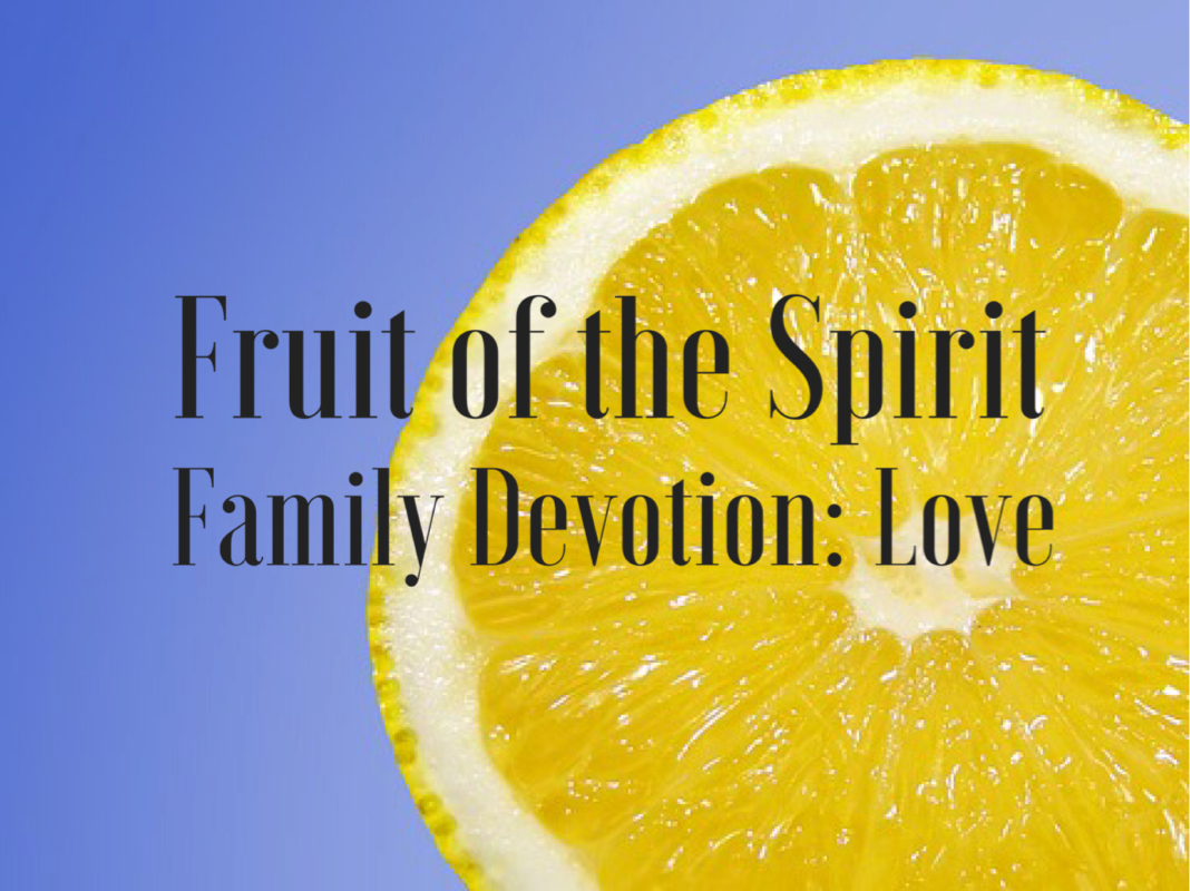 Fruit of the Spirit LOVE : Family Devotion
