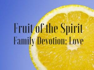 printable family devotion based on fruit of the spirit love