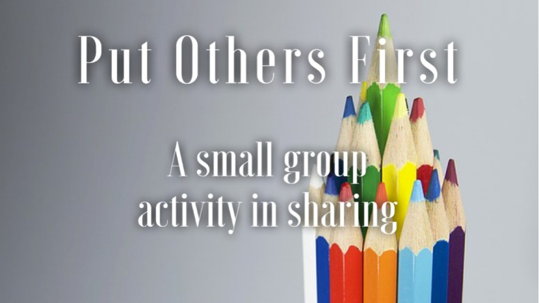 put others first: a small group activity in sharing