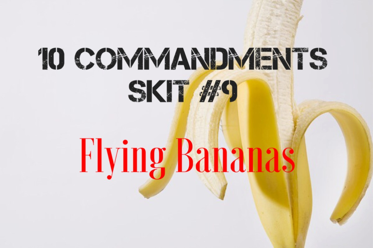 10 Commandments Skit: #9 Flying Bananas