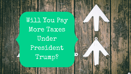 Picture with up arrows and blog post title: Will You Pay More Taxes Under President Trump?