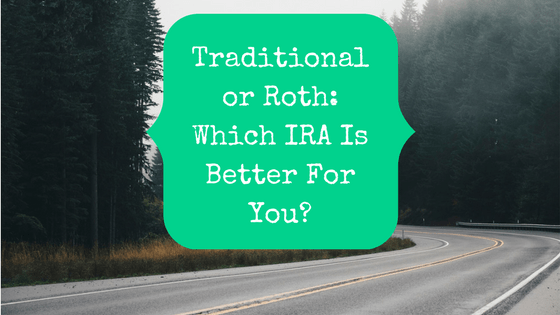 Picture of road in the forest with blog post title Traditional or Roth: Which IRA Is Better For You?