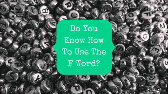 Picture of round metal letter beads with blog post title: Do You Know How To Use The F Word?