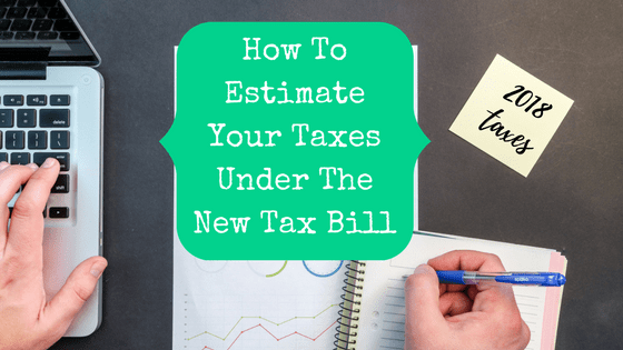 Picture of hands with computer and notepad with blog post title: How To Estimate Your Taxes Under The New Tax Bill