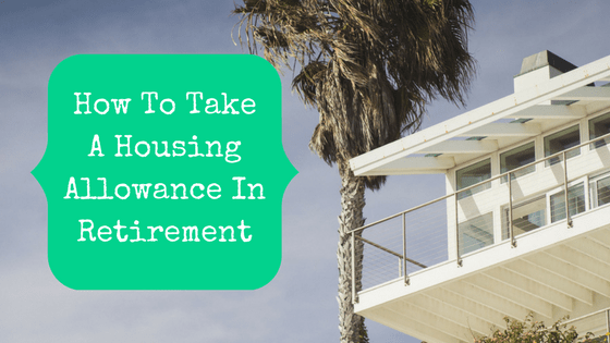 Picture of house with deck and palm tree with blog post title: How To Take A Housing Allowance In Retirement