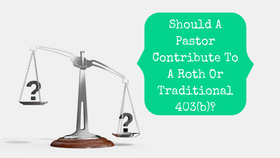 Picture of an uneven scale with blog post title: Should A Pastor Contribute To A Roth Or Traditional 403(b)?