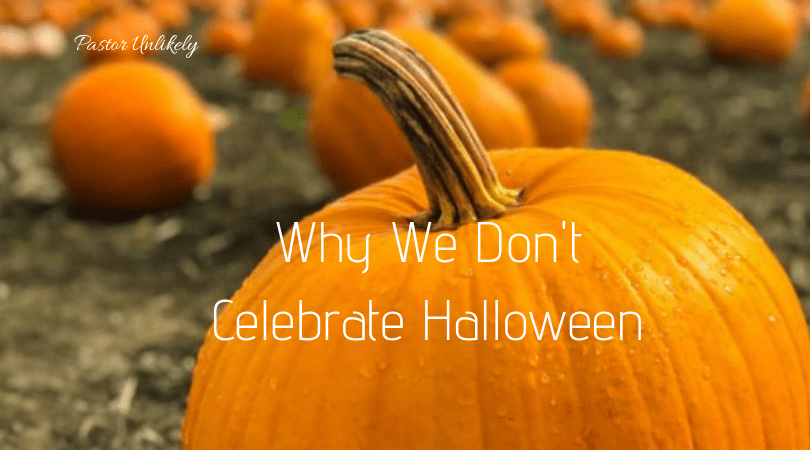 Why We Don't Celebrate Halloween - One Pastor's Perspective