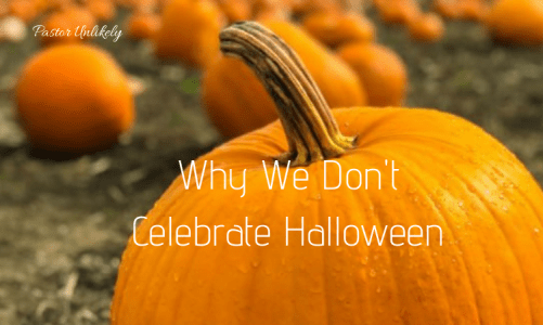 Why We Don't Celebrate Halloween Pastor Unlikely