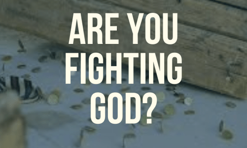 Are You Fighting God?