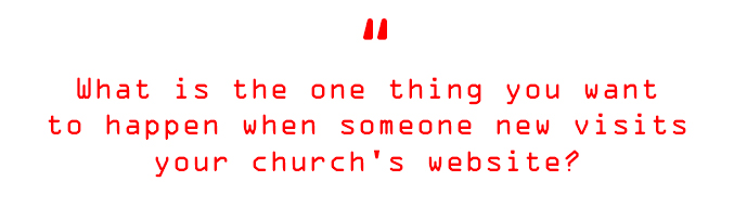What is the one thing you want to happen when someone visits your church's website?