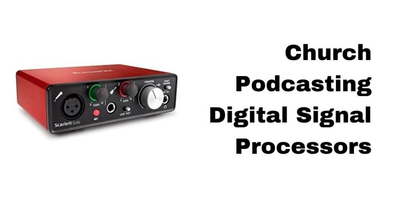 Church Podcasting Digital Signal Processors