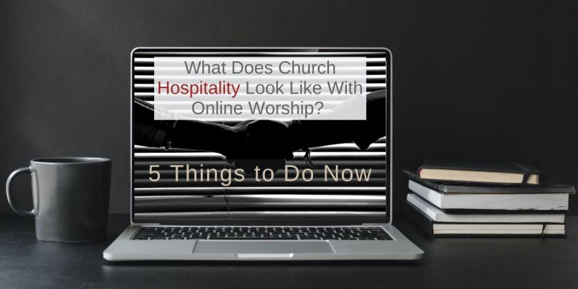 What Does Church Hospitality Look Like With Online Worship? 5 Things to Do Now