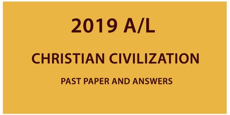2019 AL Christian Civilization past paper and answers