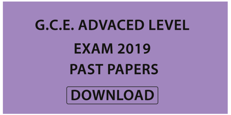 G.C.E. Advaced Level Exam 2019 Past Papers