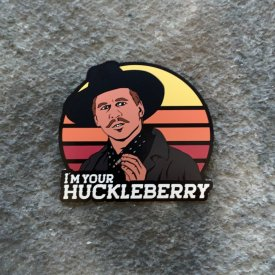 I'm your Huckleberry Vinyl Decal