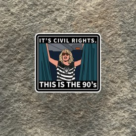 Bridesmaids:  Its Civil Rights.  This is the 90s Vinyl Decal
