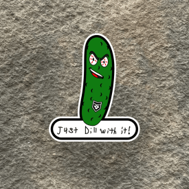Just Dill With It Vinyl Decal