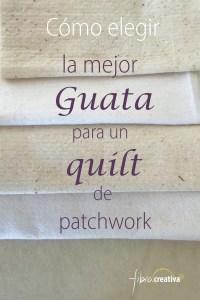 cómo elegir la mejor guata para tu quilt de patchwork - guía práctica