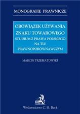 f-obowiazek-uzywania-znaku-towarowego-studium-z-prawa-polskiego-na-tle-prawnoporownawczym-marcin-trzebiatowski