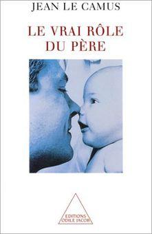 Le Camus (Jean), Le vrai rôle du père, Paris, Odile Jacob, 2000.
