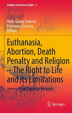 Euthanasia, Abortion, Death Penalty and Religion – The Right to Life and its Limitations. International Empirical Research